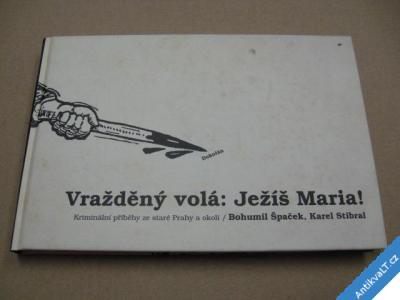 foto    VRAŽDĚNÝ VOLÁ: JEŽÍŠ MARIA! krimi ze staré Prahy