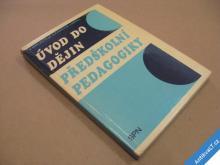 ÚVOD DO DĚJIN PŘEDŠKOLNÍ PEDAGOGIKY Mišurcová 1987