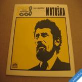 Matuška W. CO JE ŽITO, IN VINO VERITAS 1969 SP