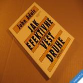 Adair John JAK EFEKTIVNĚ VÉST DRUHÉ pro manažery 1993