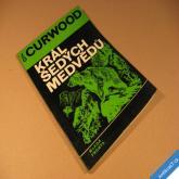 Curwood J. O. KRÁL ŠEDÝCH MEDVĚDŮ 1970 Junek V.
