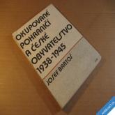 Bartoš Josef OKUPOVANÉ POHRANIČÍ A ČESKÉ OBYVATELSTVO 1938-45  1986