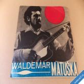 Matuška Walda, Vondráčková FALEŠNÝ HRÁČ, CHYTILA JSEM NA PASECE.. 1967