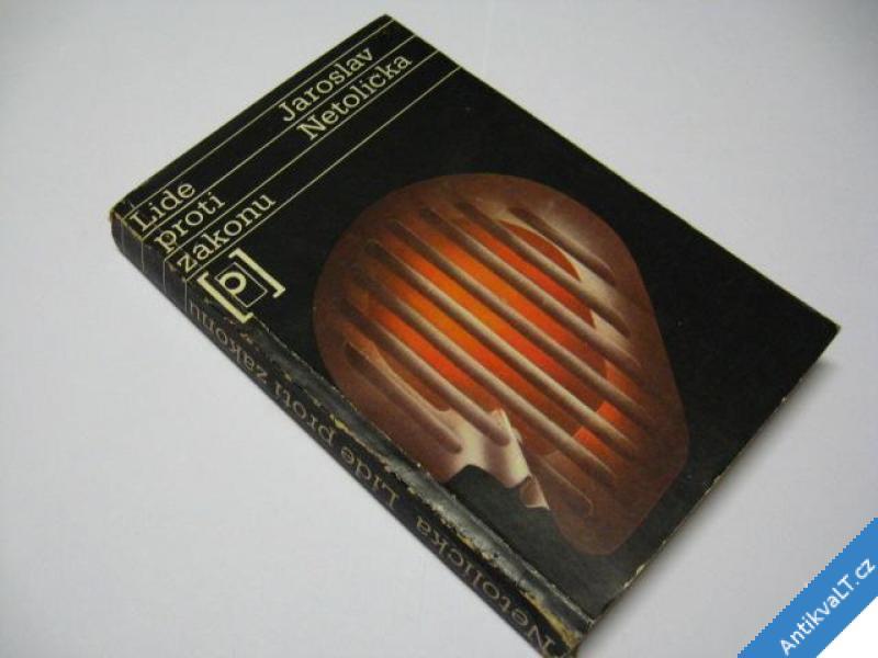 foto    LIDÉ PROTI ZÁKONU  NETOLIČKA J.  1982