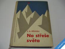 NA STŘEŠE SVĚTA  BĚLECKIJ J. A.  1960