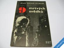 9 MRTVÝCH SVĚDKŮ  TATEROVÁ M.  NOVÁK J.