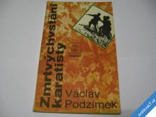 ZMRTVÝCHVSTÁNÍ KARATISTY  PODZIMEK VÁCLAV  1985