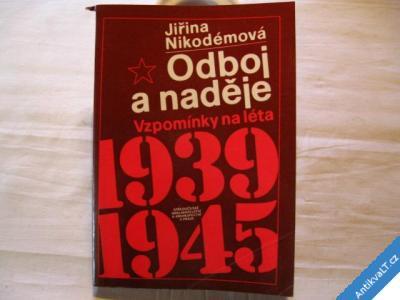 foto    ODBOJ A NADĚJE 1939 - 45  NIKODÉMOVÁ JIŘINA