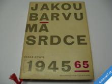 JAKOU BARVU MÁ SRDCE  ČESKÁ POEZIE 1945 - 65
