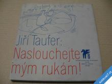 TAUFER JIŘÍ  NASLOUCHEJTE MÝM RUKÁM! 1976